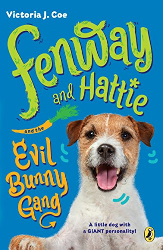 Fenway and Hattie and the Evil Bunny Gang By Victoria J Coe