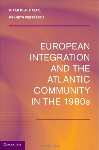 European Integration and the Atlantic Community in the 1980s By Edited by Kiran Klaus Patel (Universiteit Maastricht, Netherlands)