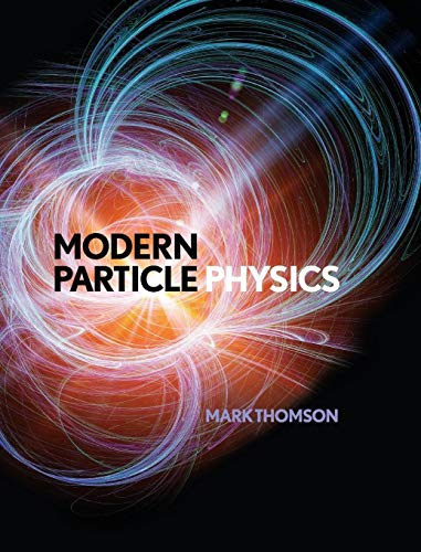 Modern Particle Physics By Mark Thomson (University of Cambridge)