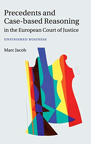Precedents and Case-based Reasoning in the European Court of Justice: Unfinished Business by Marc A. Jacob