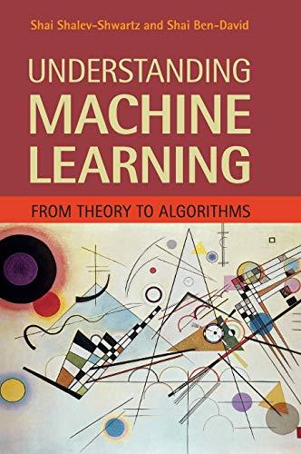 Understanding Machine Learning: From Theory to Algorithms By Shai Shalev-Shwartz (Hebrew University of Jerusalem)