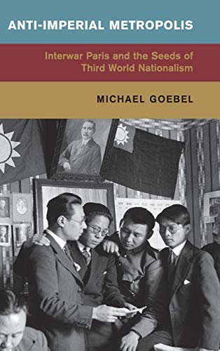Anti-Imperial Metropolis By Michael Goebel (Freie Universitat Berlin)