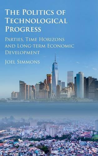 The Politics of Technological Progress By Joel W. Simmons (University of Maryland, College Park)
