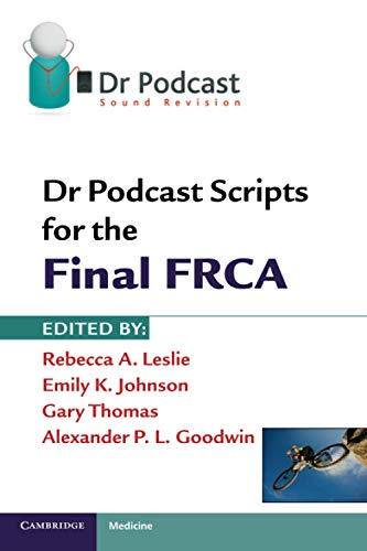 Dr Podcast Scripts for the Final FRCA By Edited by Rebecca A. Leslie