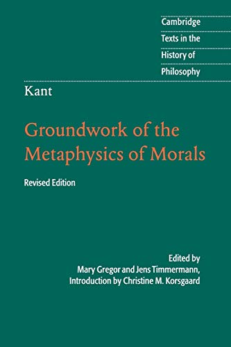 Kant: Groundwork of the Metaphysics of Morals (Cambridge Texts in the History of Philosophy) By Introduction by Christine M. Korsgaard (Harvard University, Massachusetts)
