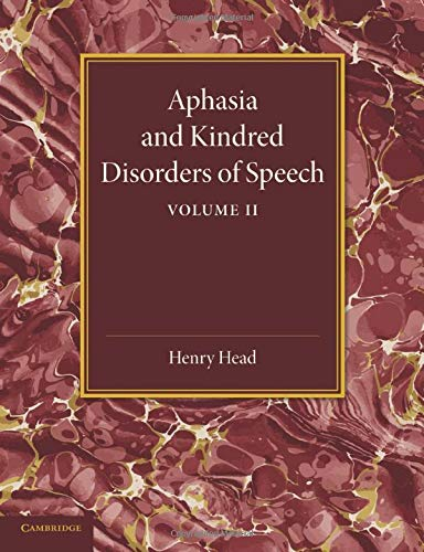 Aphasia and Kindred Disorders of Speech: Volume 2 by Head, Henry Book The Cheap