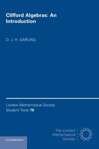 Clifford Algebras: An Introduction By D. J. H. Garling (University of Cambridge)