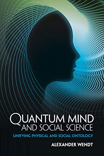 Quantum Mind and Social Science By Alexander Wendt (Ohio State University)