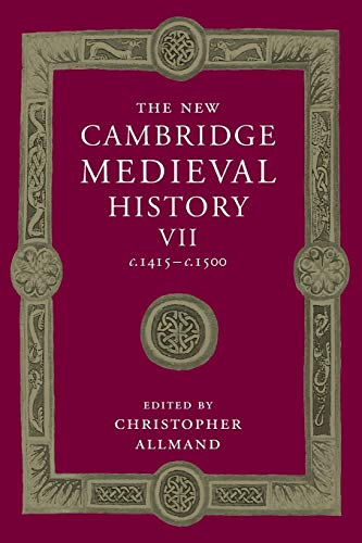The New Cambridge Medieval History: Volume 7, c.1415-c.1500 By Christopher Allmand (University of Liverpool)
