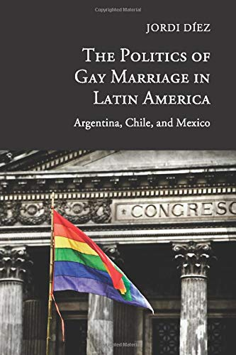 The Politics of Gay Marriage in Latin America By Jordi Diez