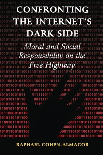Confronting the Internet's Dark Side By Raphael Cohen-Almagor (University of Hull)