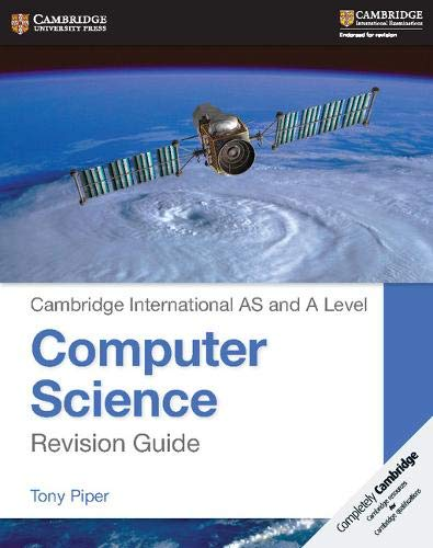 Cambridge International AS and A Level Computer Science Revision Guide By Tony Piper