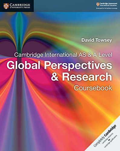 Cambridge International AS & A Level Global Perspectives & Research Coursebook (Cambridge International Examinations) By David Towsey