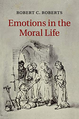 Emotions in the Moral Life By Robert C. Roberts (Baylor University, Texas)