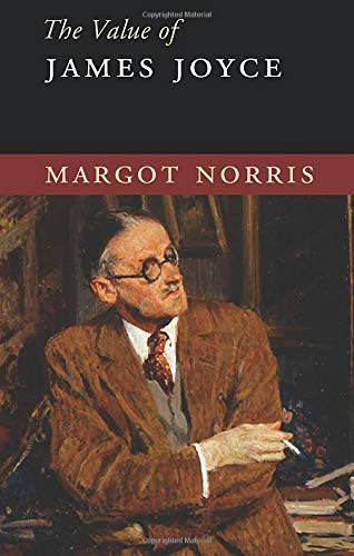 The Value of James Joyce By Margot Norris (University of California, Irvine)