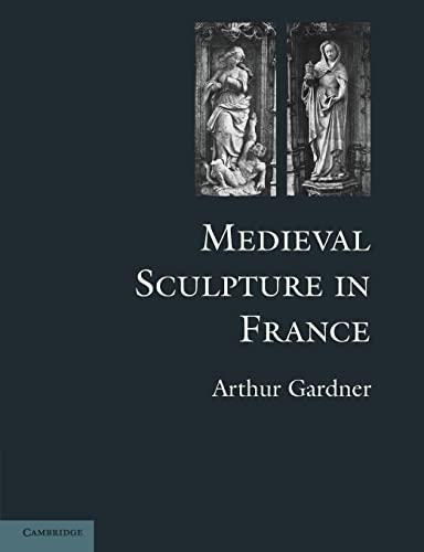 Medieval Sculpture in France By Arthur Gardner