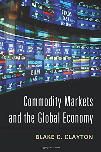Commodity Markets and the Global Economy By Blake C. Clayton