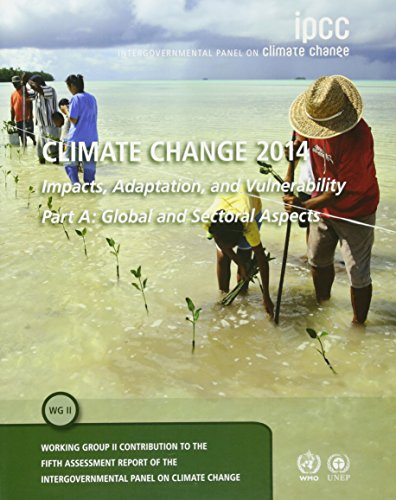 Climate Change 2014 - Impacts, Adaptation and Vulnerability: Part A: Global and Sectoral Aspects: Volume 1, Global and Sectoral Aspects: Working Group ... to the IPCC Fifth Assessment Report By Intergovernmental Panel on Climate Change