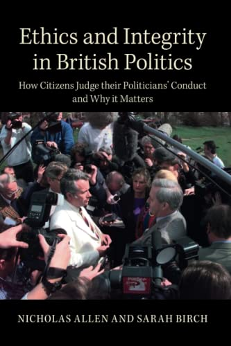 Ethics and Integrity in British Politics By Nicholas Allen (Royal Holloway, University of London)