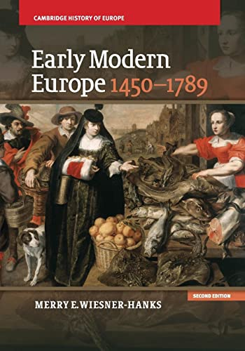 Early Modern Europe, 1450-1789 By Merry E. Wiesner-Hanks (University of Wisconsin, Milwaukee)