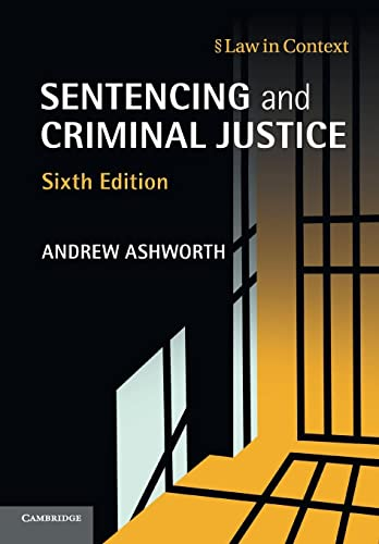 Sentencing and Criminal Justice (Law in Context) By Andrew Ashworth, QC (University of Oxford)