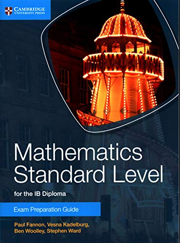 Mathematics Standard Level for the IB Diploma Exam Preparation Guide By Paul Fannon