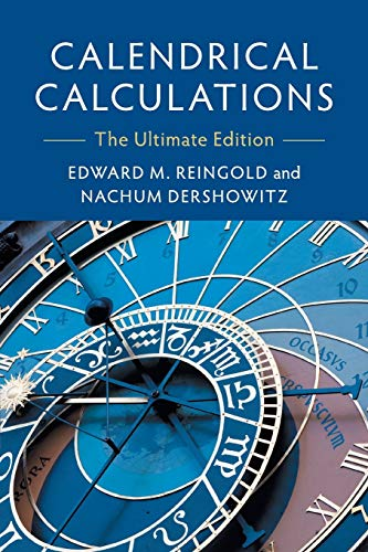 Calendrical Calculations: The Ultimate Edition By Edward M. Reingold (Illinois Institute of Technology)