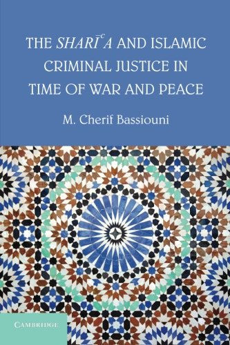 The Shari'a and Islamic Criminal Justice in Time of War and Peace By M. Cherif Bassiouni
