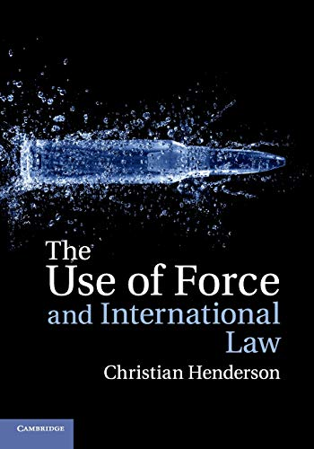 The Use of Force and International Law by Dr Christian Henderson (University of Sussex)
