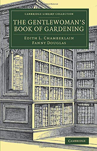 The Gentlewoman's Book of Gardening By Edith L. Chamberlain