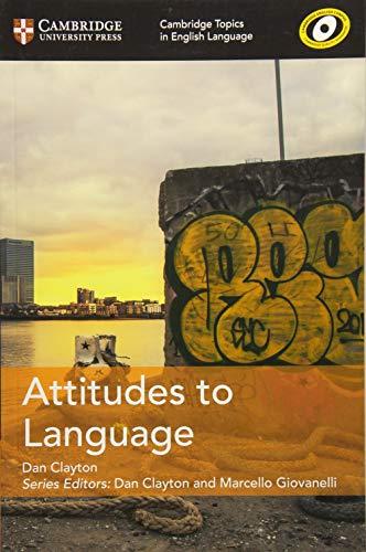 Attitudes to Language (Cambridge Topics in English Language) By Dan Clayton