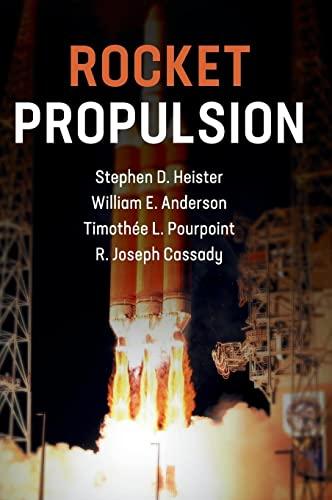 Rocket Propulsion By Stephen D. Heister (Purdue University, Indiana)