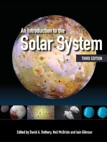 An Introduction to the Solar System By David A. Rothery (The Open University, Milton Keynes)