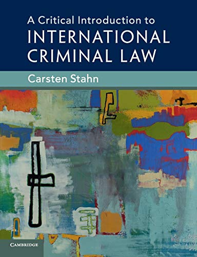 A Critical Introduction to International Criminal Law By Carsten Stahn (Universiteit Leiden)