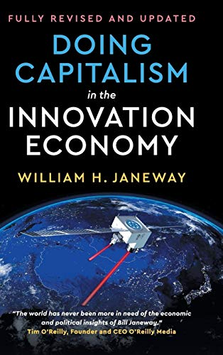 Doing Capitalism in the Innovation Economy: Reconfiguring the Three-Player Game between Markets, Speculators and the State by William H. Janeway