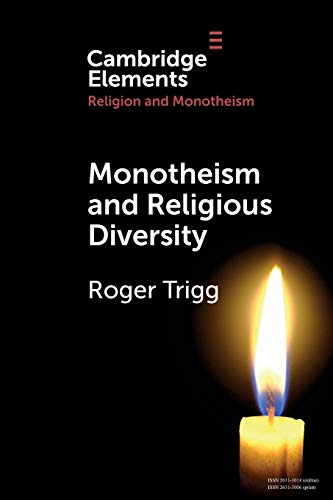 Monotheism and Religious Diversity By Roger Trigg (University of Oxford)