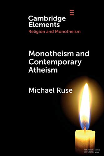 Monotheism and Contemporary Atheism By Michael Ruse (Florida State University)