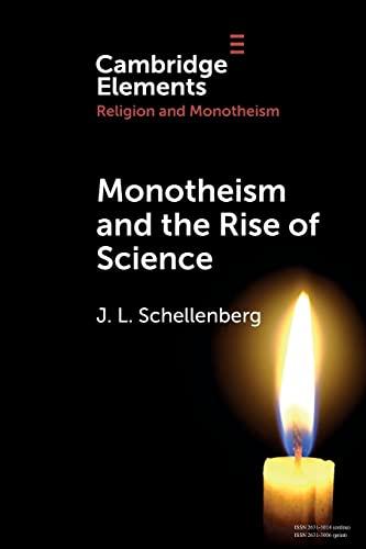 Monotheism and the Rise of Science By J. L. Schellenberg (Mount St Vincent University, Halifax, Nova Scotia)