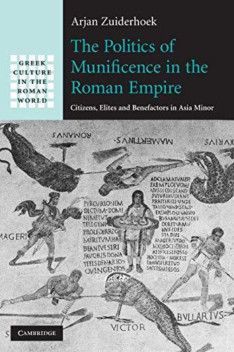 The Politics of Munificence in the Roman Empire By Arjan Zuiderhoek (Universiteit Gent, Belgium)