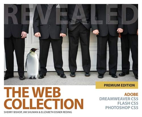 The Web Collection Revealed Premium Edition: Adobe Dreamweaver CS5, Flash CS5 and Photoshop CS5 By Sherry Bishop