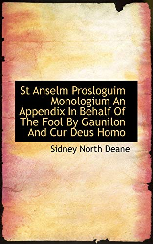 St Anselm Prosloguim Monologium an Appendix in Behalf of the Fool by Gaunilon and Cur Deus Homo By Sidney North Deane