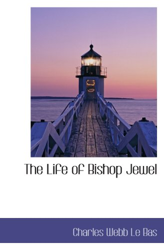 The Life of Bishop Jewel By Charles Webb Le Bas