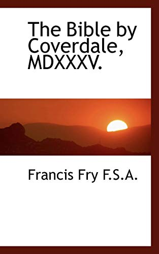 The Bible by Coverdale, MDXXXV. By Francis Fry