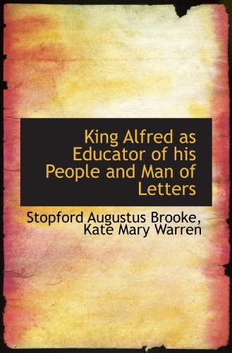 King Alfred as Educator of his People and Man of Letters By Kate Mary Warren