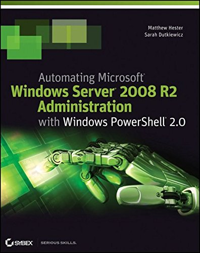 Automating Microsoft Windows Server 2008 R2 with Windows PowerShell 2.0 By Matthew Hester