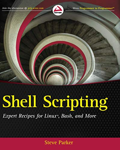 Shell Scripting: Expert Recipes for Linux, Bash and More By Steve Parker