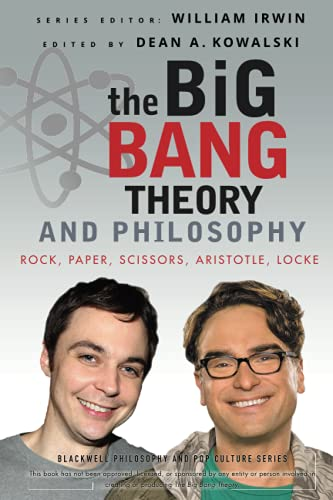 The Big Bang Theory and Philosophy: Rock, Paper, Scissors, Aristotle, Locke by Dean Kowalski