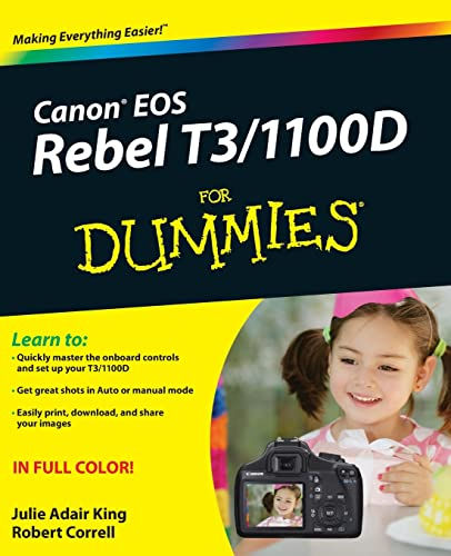 Canon EOS Rebel T3/1100D For Dummies By Julie Adair King