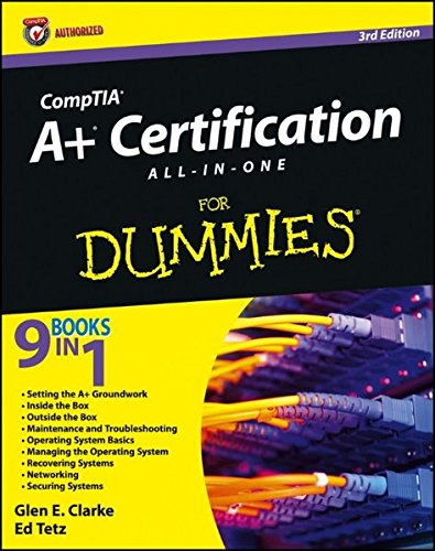 CompTIA A+ Certification All-in-One For Dummies By Glen E. Clarke