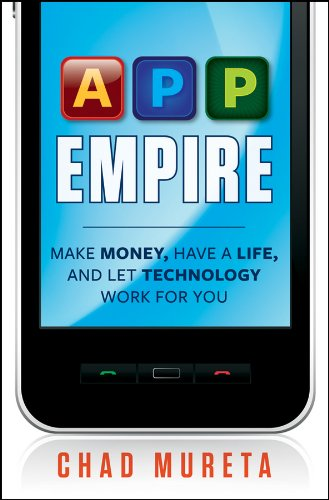 App Empire: Make Money, Have a Life, and Let Technology Work for You By Chad Mureta